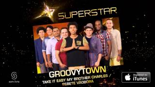 Groovytown | Take it Easy my Brother Charles/Bebete Vãobora (SuperStar)