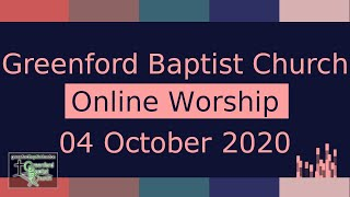Greenford Baptist Church Sunday Worship (Online) - 4 October 2020