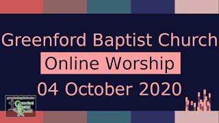 Greenford Baptist Church Sunday Worship (live-streamed) - 4 October 2020