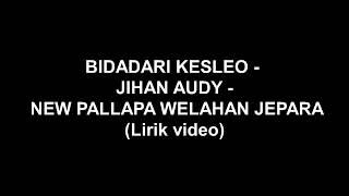 BIDADARI KESLEO - JIHAN AUDY - NEW PALLAPA WELAHAN JEPARA LIRIK HD