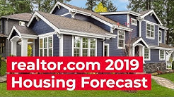 realtor.com's Housing Market 2019 Forecast - Economic Insights