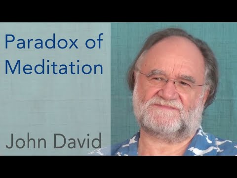 The Paradox of Meditation • John David Satsang