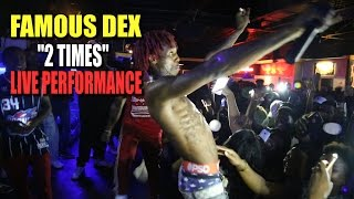 "FAMOUS DEX- ""2 TIMES"" LIVE PERFORMANCE!!!"