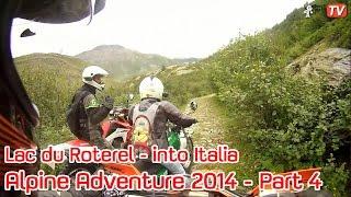 Alpine Adventure 2014 - Part 4 - Off Road in the Italian Alps Lac du Roterel