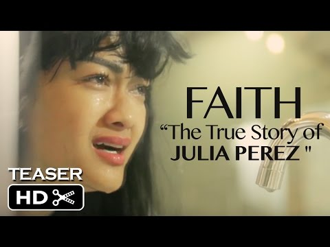 "Teaser "" FAITH The True Story of JULIA PEREZ """