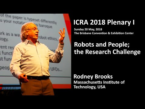 ICRA 2018 Plenary Talk-  Rodney Brooks  —  Robots and People; the Research Challenge