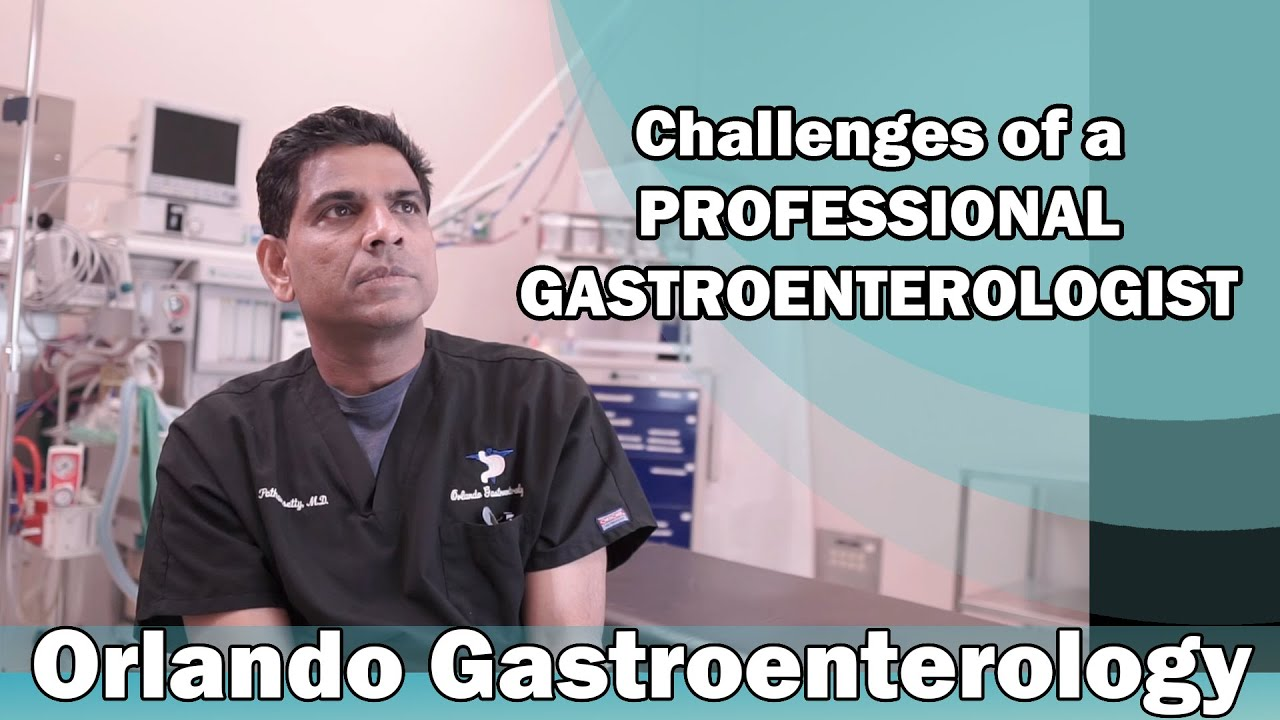 Challenges of a Professional Gastroenterologist – Orlando Gastroenterology #Gastroenterology