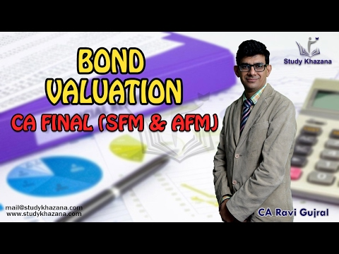 Bond Valuation (CA Final SFM) & (AFM) Advance FM - CA Ravi Gujral | Study Khazana