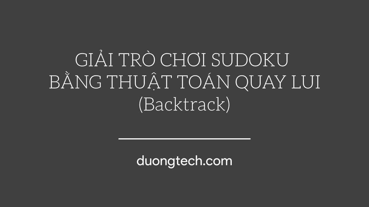Sử dụng thuật toán Quay Lui (Backtrack) để giải trò chơi Sudoku | Algorithm | Sudoku Solver