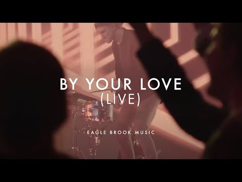 By Your Love (Live) // Eagle Brook Music