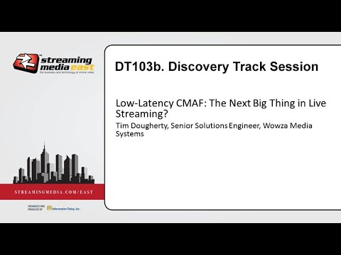 DT103b: Low-Latency CMAF: The Next Big Thing In Live Streaming?