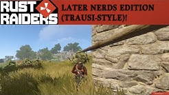 Rust - Later Nerds Edition! (Trausi-Style) #Rust Raiders ├English|Englisch┤