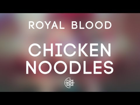 Royal Blood - Chicken Noodles