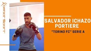 """SALVADOR ICHAZO PORTIERE """"TORINO FC"""" SERIE A : LA BOXE È LA MIGLIORE PREPARAZIONE ATLETICA !"""