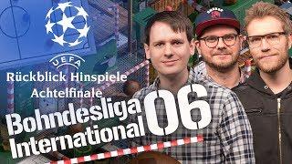 Bohndesliga International #06 | Revue der Champions League 8-tel-Final-Hinspiele