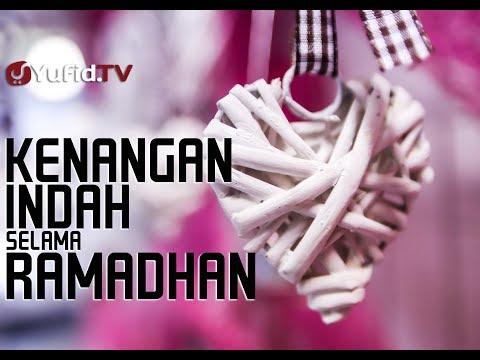 Kenangan Indah Selama Ramadhan - Ustadz Abdullah Taslim, Lc.