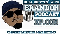 4e1387d4 BS'ing With Brandoh - Ep. 009 - Understanding Marketing - Duration: 24  minutes.