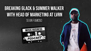 Breaking 6LACK \u0026 Summer Walker with Head of Marketing at LVRN, Sean Famoso