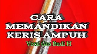 CARA MEMANDIKAN KERIS - Versi Gus Budi H