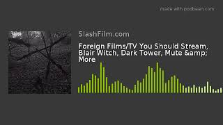 Foreign Films/TV You Should Stream, Blair Witch, Dark Tower, Mute & More