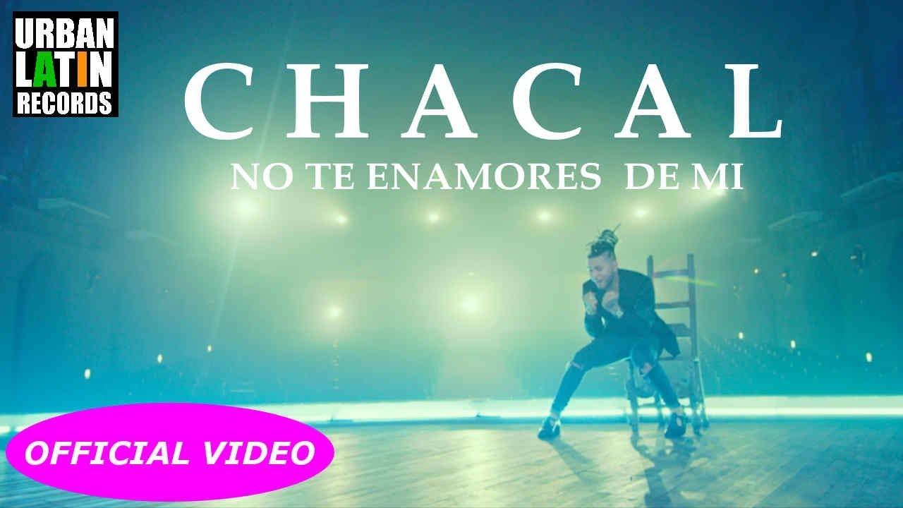 CHACAL - NO TE ENAMORES DE MI - (OFFICIAL VIDEO) REGGAETON