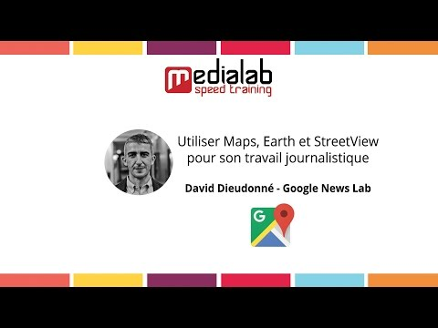 [Tuto] Utiliser Google Maps, Earth et StreetView pour son travail journalistique