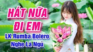 Hát Nữa Đi Em, Giọng Ca Dĩ Vãng - LK Rumba Bolero Trữ Tình Nghe Cả Ngày Không Chán