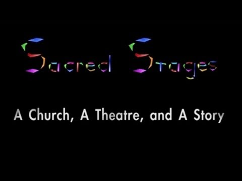 Sacred Stages: A Church, A Theatre, and A Story