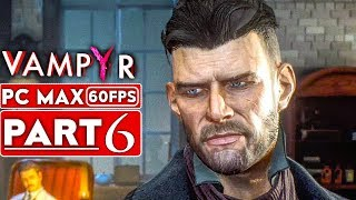 VAMPYR Gameplay Walkthrough Part 6 [1080p HD 60FPS PC MAX SETTINGS] - No Commentary