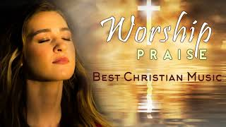 TOP 100 PRAISE AND WORSHIP SONGS - 4 HOURS NONSTOP CHRISTIAN SONGS - MOST POPULAR SONGS