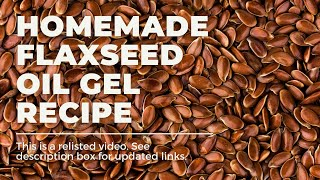 How To | Homemade Flaxseed Oil Gel Recipe Thumbnail