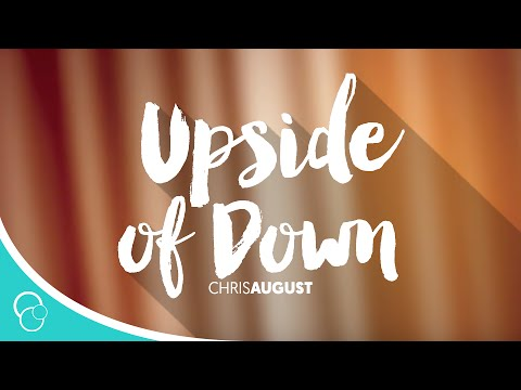 Chris August - The Upside of Down (Lyrics)