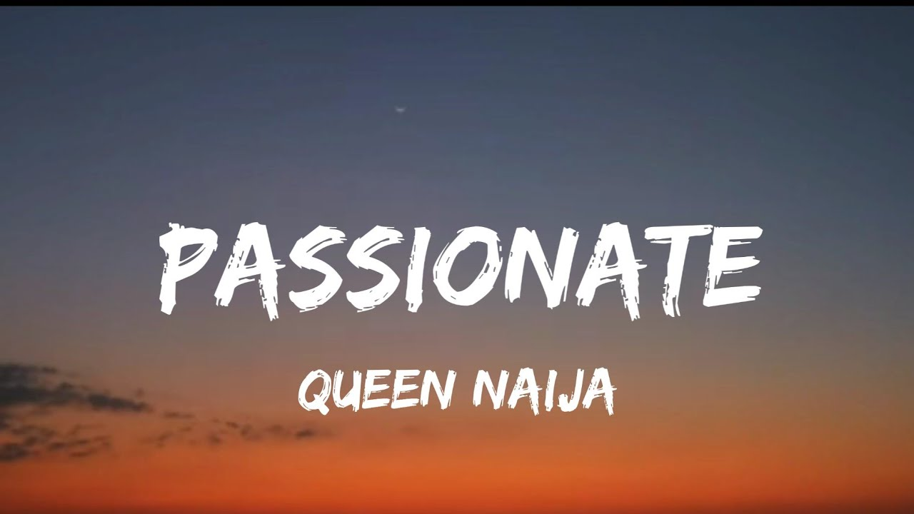 Download Queen Naija - Passionate (lyrics)