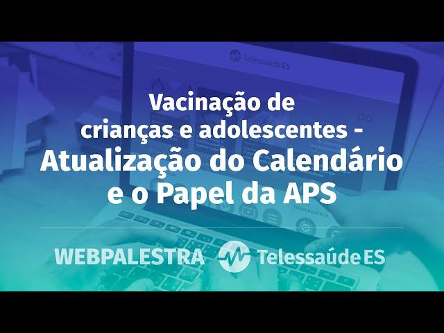 WebPalestra: Vacinação de crianças e adolescentes - Atualização do Calendário e o Papel da APS