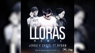Jerau & Zadiel Ft. Rydan | Lloras Remix (Audio)