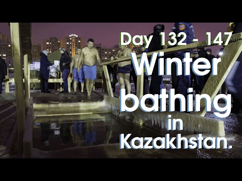 Day 132 - 147: Winter bathing in Kazakhstan is also COLD!