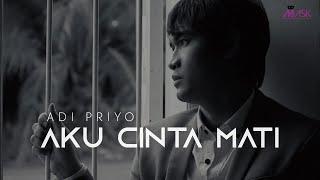 Adi Priyo - Aku Cinta Mati  (Official Music Video)