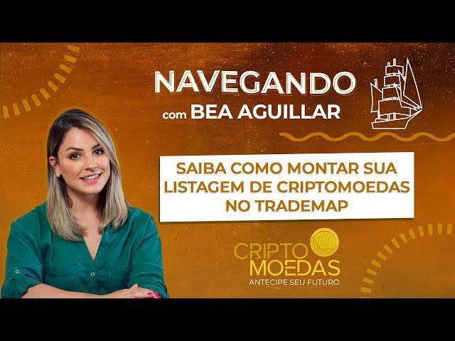 Saiba como montar sua listagem de Criptomoedas no TradeMap com Bea Aguillar