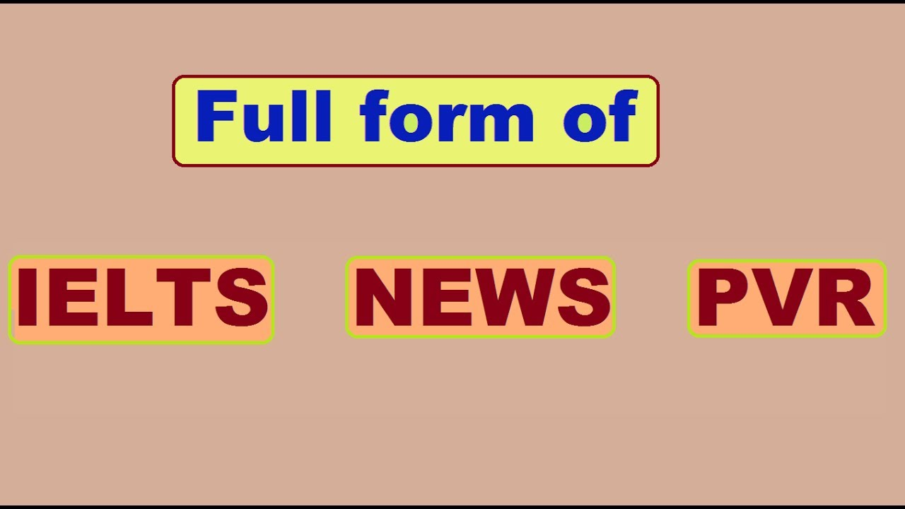 Full form of IELTS, NEWS and PVR - YouTube