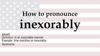 How To Pronounce Inexorably Meaning Youtube