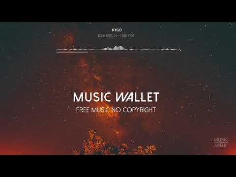 [Free Music] No Copyright Music Wallet  Kygo X Ed Sheeran-I See Fire