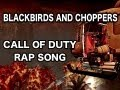 BLACK OPS RAP - BLACKBIRDS AND CHOPPERS