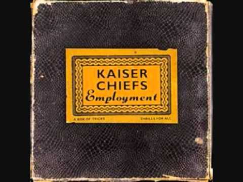 you can have it all  -kaiser chiefs