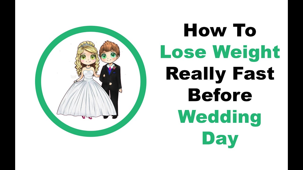 How To Lose Weight Really Fast Before Wedding Day - YouTube