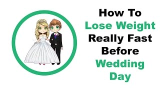 How To Lose Weight Really Fast Before Wedding Day