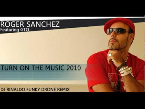 Roger Sanchez - Turn on the Music 2010 - Dj Rinaldo Funky Drone Remix