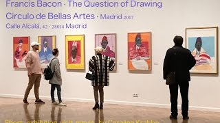 Francis Bacon · Questions of drawings · Circulo de Bellas Artes · Madrid 2017