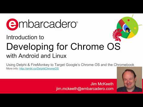 Introduction to Developing for Chrome OS via Android and Linux with Delphi and C++Builder