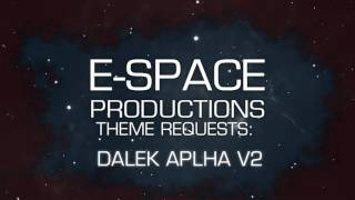 E-SPACE Productions Theme Requests - Dalek Alpha V2