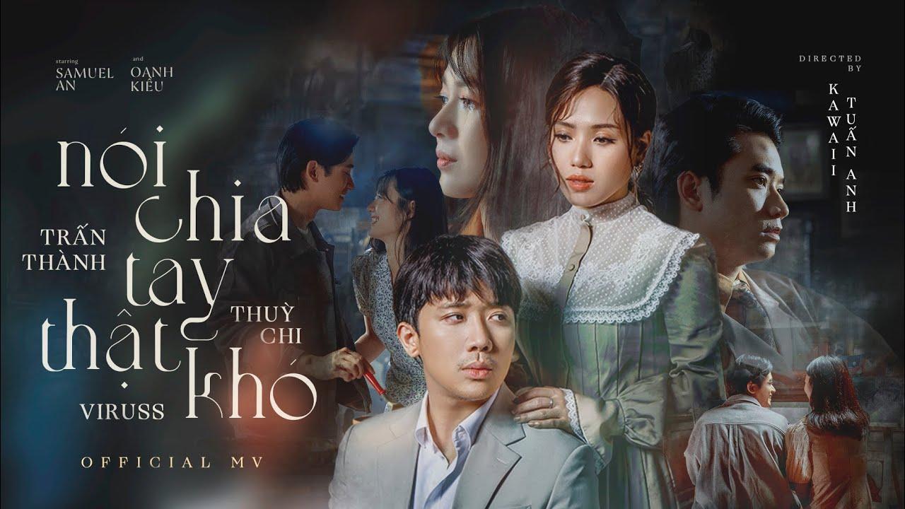 NÓI CHIA TAY THẬT KHÓ   TRẤN THÀNH x THÙY CHI x VIRUSS   Official Music Video